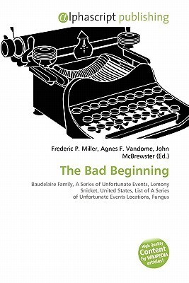 The Bad Beginning  by  Frederic P.  Miller