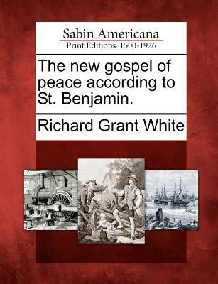 The New Gospel of Peace According to St. Benjamin. Richard Grant White