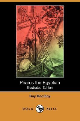 Pharos the Egyptian (Illustrated Edition) Guy Newell Boothby