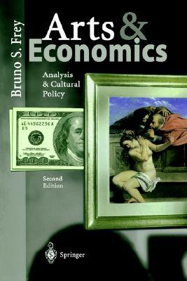 Arts & Economics: Analysis & Cultural Policy  by  Bruno S. Frey