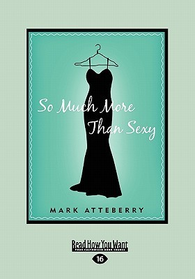 So Much More Than Sexy (Large Print 16pt) Mark Atteberry