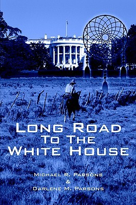 Long Road to the White House Michael R. Parsons
