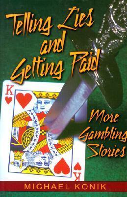 Telling Lies and Getting Paid: More Gambling Stories Michael Konik
