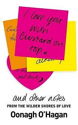 I Love You with Custard on Top: And Other Notes from the Wilder Shores of Love Oonagh OHagan