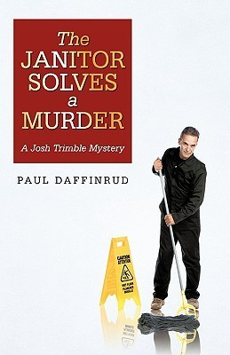 The Janitor Solves a Murder Paul Daffinrud