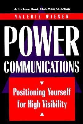 Power Communications: Positioning Yourself for High Visibility Valerie Wiener