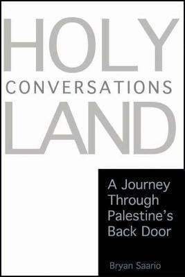 Holy Land Conversations: A Journey Through Palestines Back Door  by  Bryan Saario