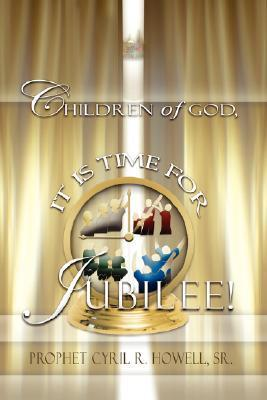 Children of God Its Time for Jubilee  by  Cyril Howell