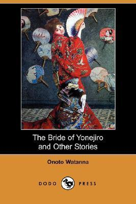 The Bride of Yonejiro and Other Stories Onoto Watanna