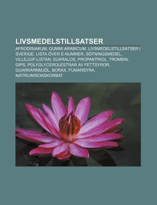 Livsmedelstillsatser: Afrodisiakum, Gummi Arabicum, Livsmedelstillsatser I Sverige, Lista Ver E-Nummer, S Tningsmedel, Villejuif-Listan  by  Source Wikipedia