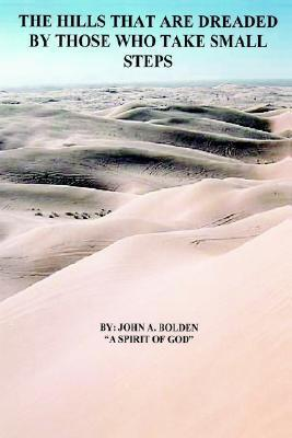 The Hills That Are Dreaded Those Who Take Small Steps by John Bolden