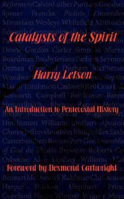 Catalysts of the Spirit: An Introduction to Pentecostal History Harry Letson