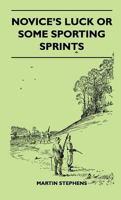 Novices Luck or Some Sporting Sprints  by  Martin Stephens