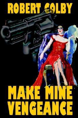 Make Mine Vengeance  by  Robert Colby