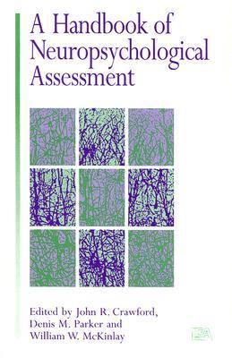 A Handbook of Neuropsychological Assessment  by  John R. Crawford