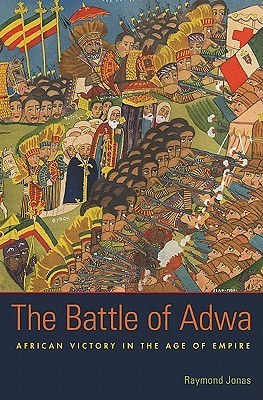 The Battle of Adwa: African Victory in the Age of Empire Raymond Jonas