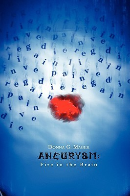 Aneurysm: Fire in the Brain  by  Donna G. Magee