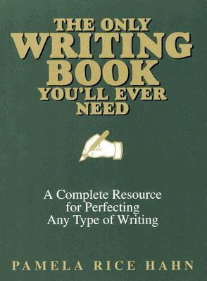 The Only Writing Book Youll Ever Need: A Complete Resource for Perfecting Any Type of Writing a Complete Resource for Perfecting Any Type of Writing  by  Pamela Rice Hahn