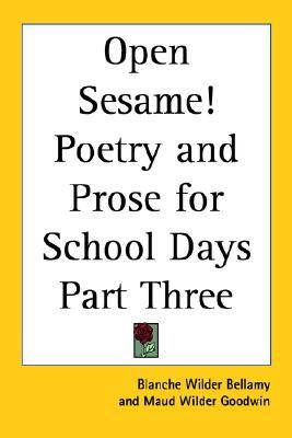 Open Sesame! Poetry and Prose for School Days Part Three Blanche Wilder Bellamy