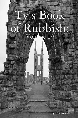 Tys Book of Rubbish: Volume 19  by  Ty Rosenow