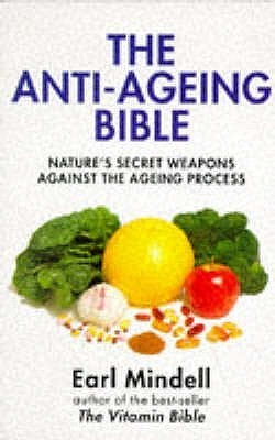 The Anti Ageing Bible: Natures Secret Weapons Against The Ageing Process  by  Earl Mindell