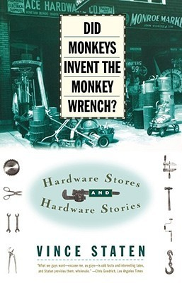 DID MONKEYS INVENT THE MONKEY WRENCH?: HARDWARE STORES AND HARDWARE STORIES  by  Vince Staten
