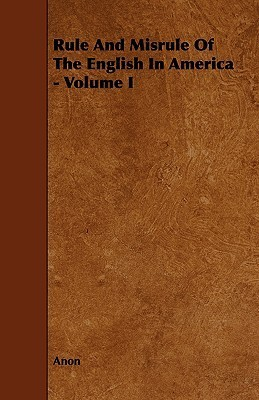 Rule and Misrule of the English in America - Volume I  by  Anonymous