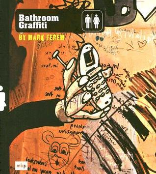 Bathroom Graffiti  by  Mark Ferem