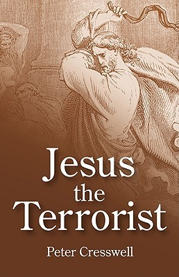 Jesus the Terrorist  by  Peter Cresswell