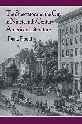 The Spectator and the City in Nineteenth Century American Literature Dana Brand
