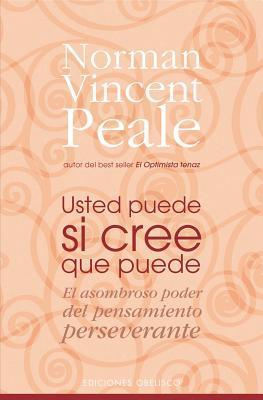 Usted Puede Si Cree Que Puede/ You Can If You Think You Can Norman Vincent Peale