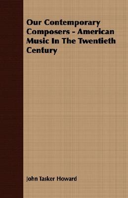 Our Contemporary Composers - American Music in the Twentieth Century John Tasker Howard
