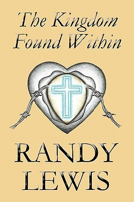 The Kingdom Found Within  by  Randy Lewis