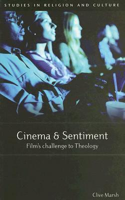 Cinema and Sentiment: Films Challenge to Theology Clive Marsh