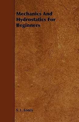 Mechanics and Hydrostatics for Beginners  by  S.L. Loney