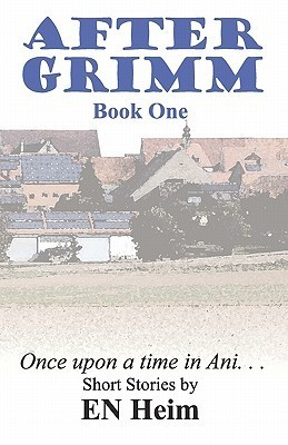 After Grimm: Once Upon a Time in Ani...  by  E. Heim
