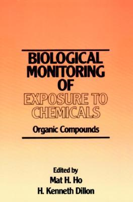 The Biological Monitoring of Exposure to Chemicals, Organic Compounds  by  Mat H. Ho