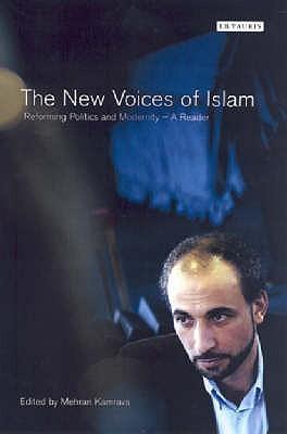 The New Voices of Islam: Reforming Politics and Modernity: A Reader  by  Mehran Kamrava