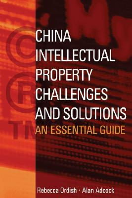 China Intellectual Property - Challenges and Solutions: An Essential Business Guide  by  Rebecca Ordish