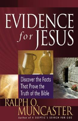 Evidence for Jesus: Discover the Facts That Prove the Truth of the Bible  by  Ralph O. Muncaster