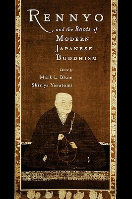 Rennyo and the Roots of Modern Japanese Buddhism Mark Blum