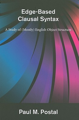 Edge-Based Clausal Syntax: A Study of (Mostly) English Object Structure Paul M. Postal