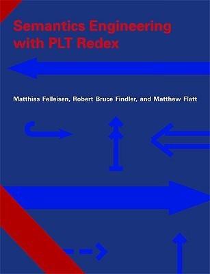 Semantics Engineering with PLT Redex  by  Matthias Felleisen