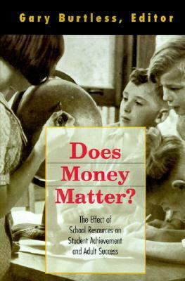 Does Money Matter?: The Effect of School Resources on Student Achievement and Adult Success  by  Gary Burtless