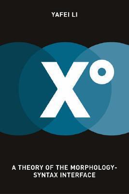 Xo: A Theory of the Morphology-Syntax Interface  by  Yafei Li