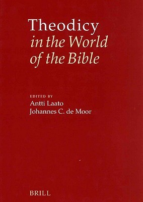 Theodicy in the World of the Bible: The Goodness of God and the Problem of Evil  by  Antti Laato