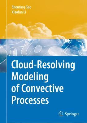 Cloud-Resolving Modeling of Convective Processes Shouting Gao