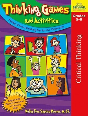 Thinking Games and Activities: Making Critical Thinking Fun for the Classroom  by  Kelley Dos Santos Kremer