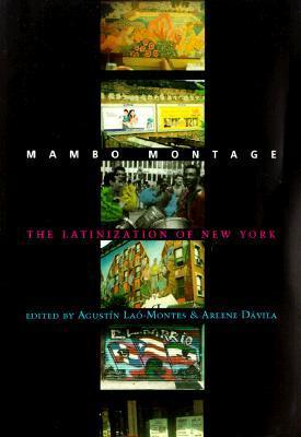 Mambo Montage: The Latinization of New York City Agustín Laó-Montes