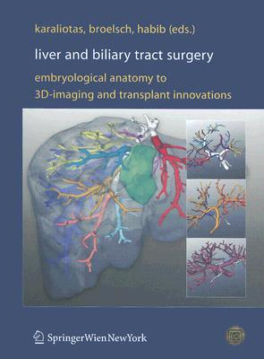Liver and Biliary Tract Surgery: Embryological Anatomy to 3D-Imaging and Transplant Innovations  by  Constantine C. Karaliotas